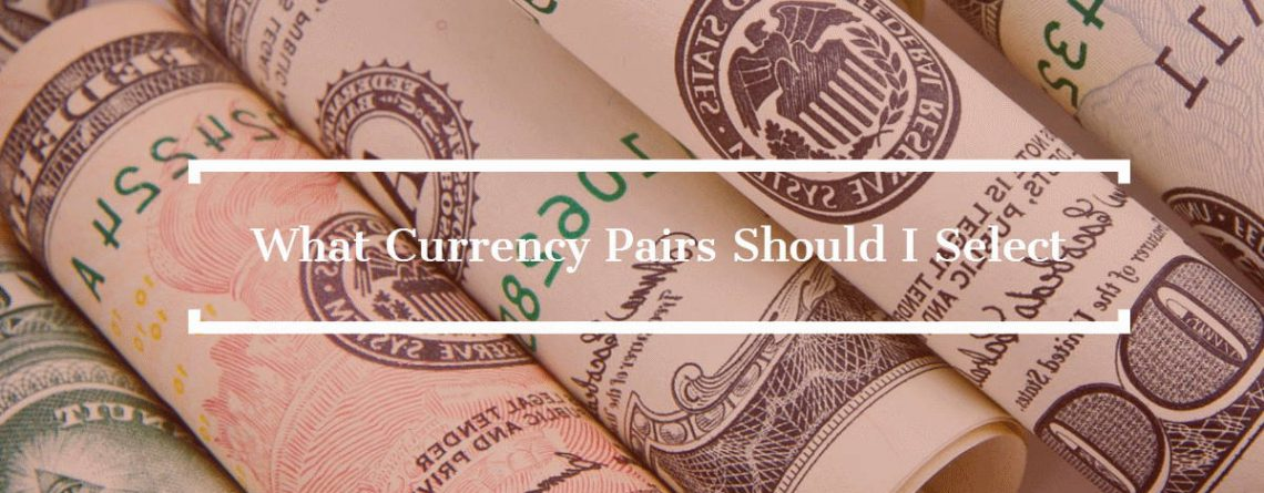 What Currency Pairs Should I Select